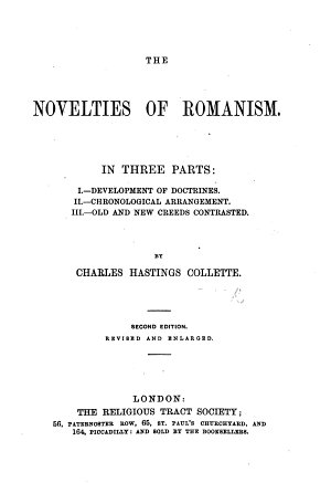 The Novelties of Romanism  addressed to the Right Rev  Dr  Goss  the Bishop of Roman Catholics in Liverpool  In three parts  I  Doctrine  II  Chronology  III  Creeds