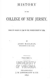 History of the College of New Jersey: From Its Origin in 1746 to the Commencement of 1854, Volume 1