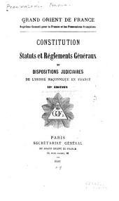Constitution, statuts et réglements généraux et dispositions judiciares de l'ordre maçonnique en France