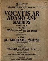 Controversiam recentiorem de vocatis ab Adamo animalibus ex Genes. ii. 18, 19, 20. a Cl. viro ... H. von der Hardt motam ... examinabunt. Præs. M. Lilienthal, etc. Resp. H. W.