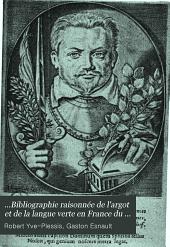 ...Bibliographie raisonnée de l'argot et de la langue verte en France du XV au XX siécle