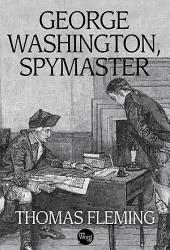 George Washington: Spymaster Extraordinaire