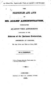 The Principles and Acts of Mr. Adams' Administration: Vindicated Against the Aspersions Contained in the Address of the Jackson Convention, Assembled at Concord, on the 11th and 12th of June, 1828
