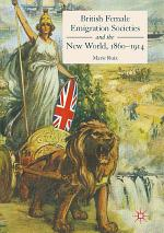 British Female Emigration Societies and the New World, 1860-1914