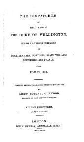 The Dispatches of Field Marshal the Duke of Wellington: During His Various Campaigns in India, Denmark, Portugal, Spain, the Low Countries, and France, from 1799 to 1818, Volume 4