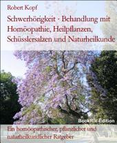 Schwerhörigkeit, Hypakusis Behandlung mit Homöopathie, Pflanzenheilkunde, Schüsslersalzen und Naturheilkunde: Ein homöopathischer, pflanzlicher, biochemischer und naturheilkundlicher Ratgeber