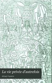La vie privée d'autrefois: arts et métiers, modes, moeurs, usages des Parisiens du XIIe au XVIIIe siécle ... La repas