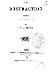 Une distraction comedie en un acte et en prose par P.-J. Barbier