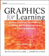 Graphics for Learning: Proven Guidelines for Planning, Designing, and Evaluating Visuals in Training Materials, Edition 2