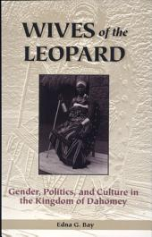 Wives of the Leopard: Gender, Politics, and Culture in the Kingdom of Dahomey