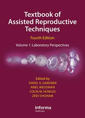 Textbook of Assisted Reproductive Techniques Fourth Edition