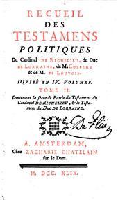 Recueil des testamens politiques du Cardinal de Richelieu, du Duc de Lorraine, de M. Colbert et de M. de Louvois: II,1 Testament du Cardinal de Richelieu, Volume1