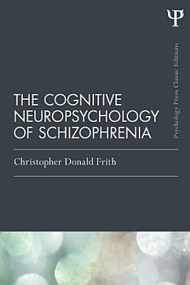 The Cognitive Neuropsychology of Schizophrenia  Classic Edition  PDF
