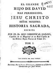 El Grande hijo de David mas perseguido, jesu Christo Señor Nuestro: historia sagrada