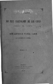 Vida y escritos de fray Bartolomé de las Casas: obispo de Chiapa, Volumen 2