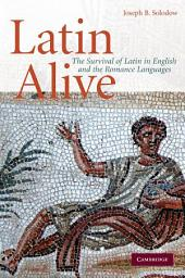 Latin Alive: The Survival of Latin in English and the Romance Languages
