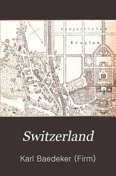 Switzerland: And the Adjacent Portions of Italy, Savoy, and the Tyrol