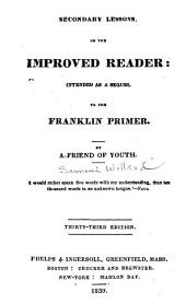 Secondary Lessons, Or The Improved Reader Inteneded as a Sequel to the Franklin Primer