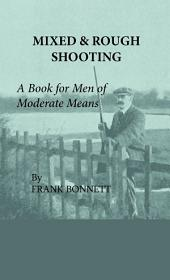 Mixed And Rough Shooting - A Book For Men Of Moderate Means