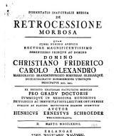 De Retrocessione Morbosa. Dissertatio Inauguralis Medica