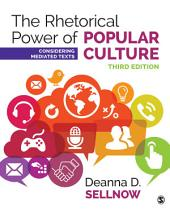 The Rhetorical Power of Popular Culture: Considering Mediated Texts, Edition 3
