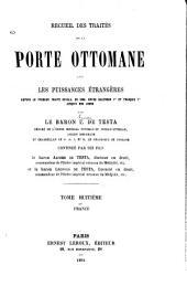 Recueil des traités de la Porte ottomane avec les puissance étrangères: depuis le premier traité conclu, en 1536, entre Suléyman I et François I jusqu'à nos jours, Volume8