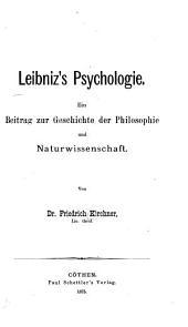Leibniz's Psychologie: Ein Beitrag zur Geschichte der Philosophie und Naturwissenschaft