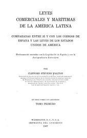Leyes comerciales y marítimas de la América latina comparadas entre sí y con los códigos de España y las leyes de los Estados Unidos de América: Volumen 1