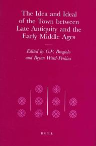 The Idea and Ideal of the Town Between Late Antiquity and the Early Middle Ages PDF
