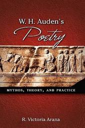 W.H. Auden's Poetry: Mythos, Theory, and Practice