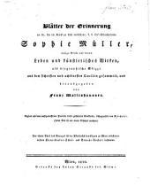 Blätter der Erinnerung an die, für die Kunst zu früh verblichene: k.k. Hof-Schauspielerin Sophie Müller ...