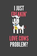 I Just Freakin  Love Cows