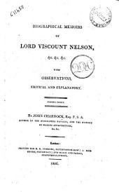 Biographical Memoirs of Lord Viscount Nelson, &c. &c. &c. with Observations, Critical and Explanatory. By John Charnock