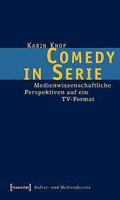 Comedy in Serie: Medienwissenschaftliche Perspektiven auf ein TV-Format
