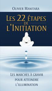 Les 22 étapes de l'initiation: Les marches à gravir pour atteindre l'illumination