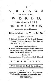 A Voyage round the World, in ... the Dolphin, commanded by the Honourable Commodore Byron ... By an Officer on board the said ship. [With plates.]