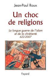 Un choc de religions: La longue guerre de l'islam et de la chrétienté (622-2007)