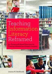 Teaching Information Literacy Reframed: 50+ Framework-Based Exercises for Creating Information-Literate Learners