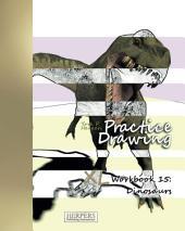 Practice Drawing - XL Workbook 15: Dinosaurs