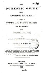 The domestic guide to the footstool of mercy: a course of morning and evening prayers for one month
