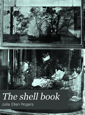 The Shell Book: A Popular Guide to a Knowledge of the Families of Living Mollusks, and an Aid to the Identification of Shells Native and Foreign