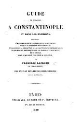 Guide du Voyageur à Constantinople et dans ses environs, contenant l'histoire de cette capitale, etc