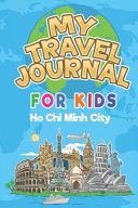 My Travel Journal for Kids Ho Chi Minh City