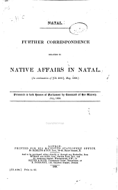 Natal: Further Correspondence Relating to Native Affairs in Natal : in Continuation of Cd. 4001, May, 1908