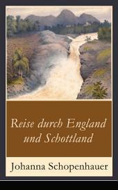 Reise durch England und Schottland (Vollständige Ausgabe): Erinnerungen, Reisen und Eindrücke