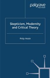 Skepticism, Modernity and Critical Theory: Critical Theory in Philosophical Context