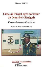 CRISE AU PROJET AGRO-FORESTIER DE DIOURBEL (SENEGAL): Mon combat contre l'arbitraire