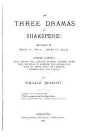 On Three Dramas of Shakspere: Richard II, Henry IV, Part I, Henry IV, Part II; Three Papers Read Before the Chester Historic Society, with the Intention of Shewing the References Made in These Plays to Chester, Cheshire Men, and Events, Parts 1-2