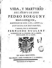 Vida y martyrio del siervo de Dios Pedro Borguny mallorquin, martyrisado en Argel á los 30 de Agosto 1654: dividida en dos partes y escrita por el reverendo Fernando Nualart ...