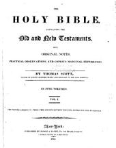 The Holy Bible, Containing the Old and New Testaments, with Original Notes, Practical Observations, and Copious Marginal References: Volume 1